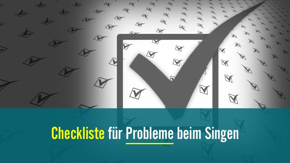 Checkliste für Probleme beim Singen
